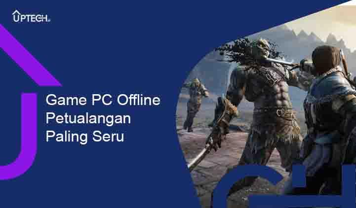 Game PC Offline Petualangan Terbaik dan Paling Seru untuk Dimainkan