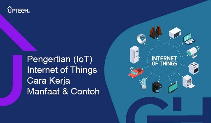 Pengertian IoT (Internet of Things) Cara Kerja Manfaat dan Contoh