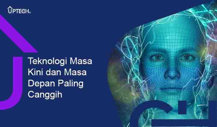 Teknologi Masa Kini dan Masa Depan Paling Canggih