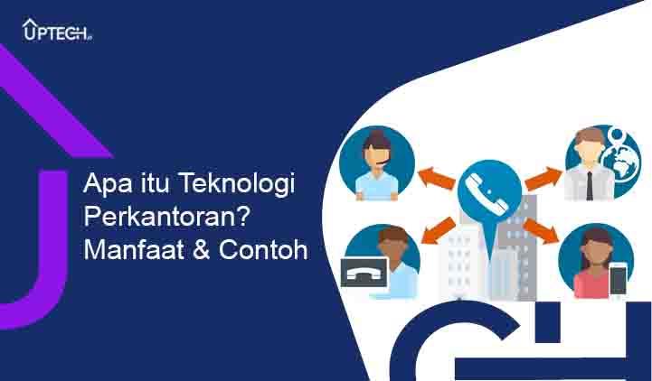 Pengertian Teknologi Perkantoran Manfaat dan Contoh